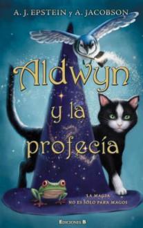 Aldwyn y la profecía (Los Familiares, #1) - Adam Jay Epstein, Andrew Jacobson, Adam Epsteini