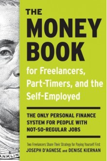 The Money Book for Freelancers, Part-Timers, and the Self-Employed: The only personal finance system for people with not-so-regular jobs - Denise Kiernan, Joseph D'Agnese