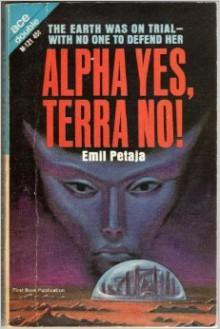 Alpha Yes, Terra No! - Emil Petaja