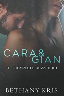 Cara & Gian: The Complete Guzzi Duet - Bethany-Kris