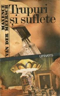 Trupuri și suflete - Maxence Van der Meersch