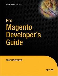 Pro Magento Developer's Guide - Adam Michelson