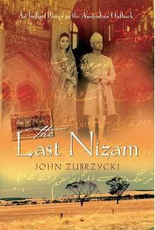 The Last Nizam: An Indian Prince In The Australian Outback - John Zubrzycki