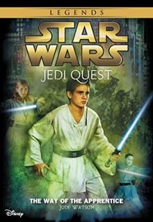 Star Wars: Jedi Quest: The Way of the Apprentice - Jude Watson