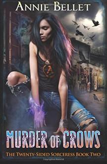 Murder of Crows (The Twenty-Sided Sorceress) (Volume 2) - Annie Bellet