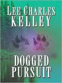 Dogged Pursuit - Lee Kelley