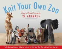 Knit Your Own Zoo: Easy-To-Follow Patterns for 24 Animals - Sally Muir,Joanna Osborne