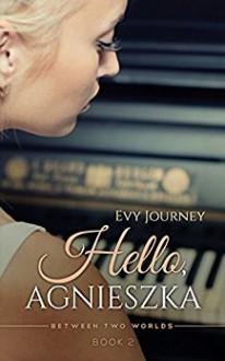 Hello, Agnieszka! (Between Two Worlds Book 2) - Evy Journey