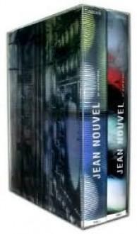 Jean Nouvel by Jean Nouvel: Complete Works 1970-2008 - Philip Jodidio