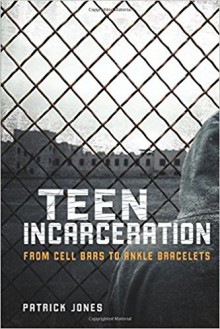 Teen Incarceration: From Cell Bars to Ankle Bracelets - Patrick Jones