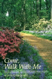 Come, Walk with Me: Poems, Devotionals, and Short Walks Among Pleasant People and Places - Elwood McQuaid