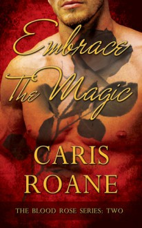 Embrace the Magic: The Blood Rose Series #2 - Caris Roane