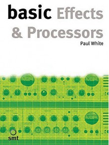 Basic Effects & Processors - Paul White