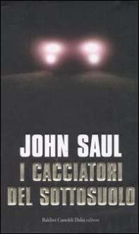 I cacciatori del sottosuolo - John Saul