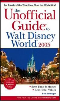 The Unofficial Guide To Walt Disney World 2005 - Bob Sehlinger