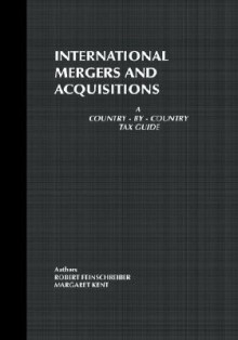 International Mergers and Acquisitions: A Country-By-Country Tax Guide - Robert Feinschreiber