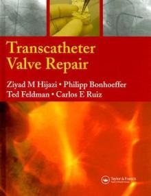 Transcatheter Valve Repair - Ziyad M. Hijazi, Philipp Bonhoeffer, Ted Feldman, Carols E. Ruiz