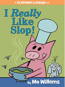 I Really Like Slop! (An Elephant and Piggie Book) - Mo Willems,Mo Willems