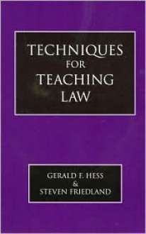 Techniques for Teaching Law - Gérald Hess, Steven I. Friedland