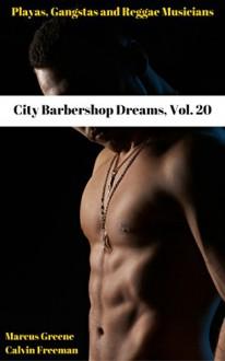 City Barbershop Dreams, Vol. 20: Playas, Gangstas and Reggae Musicians (The Best of the City Barbershop) - Marcus Greene, Calvin Freeman