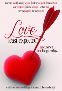 Love Least Expected - Valerie Twombly, Meredith Bond, Aubrey Wynne, Kris Calvert, Katie Stephens, Nessie Strange, Kishan Paul, Isabella Harper, Michaela Miles