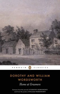 Home at Grasmere: The Journal of Dorothy Wordsworth and the Poems of William Wordsworth - William Wordsworth, William Wordsworth, Colette Clark