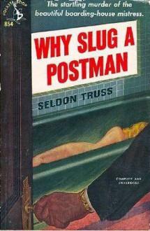 Why Slug a Postman - Seldon Truss
