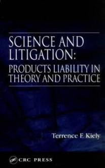 Science and Litigation: Products Liability in Theory and Practice - Terrence F. Kiely, Kiely F. Kiely