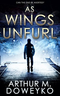As Wings Unfurl - Arthur M. Doweyko