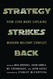 Strategy Strikes Back: How Star Wars Explains Modern Military Conflict - Max Brooks