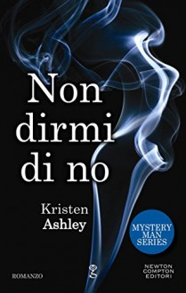 Non dirmi di no (Mystery Man Series Vol. 1) (Italian Edition) - Kristen Ashley
