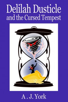 Delilah Dusticle and the Cursed Tempest - A.J. York