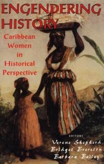 Engendering History: Caribbean Women in Historical Perspective - Verene Sheperd, Verene Sheperd