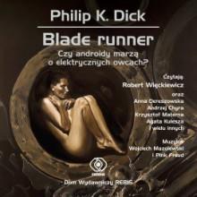 Blade runner. Czy androidy marzą o elektrycznych owcach? - Philip K. Dick