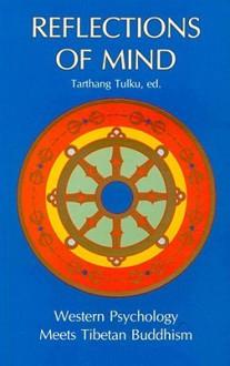 Reflections of Mind: Western Psychology Meets Tibetan Buddhism - Tarthang Tulku