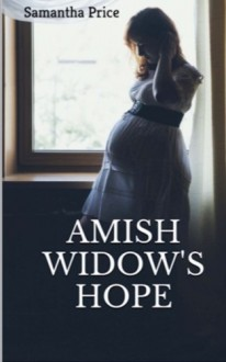 Amish Widow's Hope (Expectant Amish Widows) (Volume 1) - Samantha Price