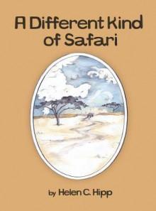 A Different Kind of Safari - Helen C Hipp, Paula Tedford Diaco, Hilary Ann Love Glass