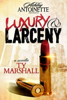 Luxury and Larceny: Part 1 - Ty Marshall