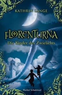 Florenturna - Die Kinder des Zwielichts (Florenturna, #2) - Kathrin Lange