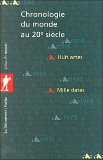 Chronologie du monde au 20e siècle: 1880-2004 : l'histoire en huit actes et mille dates - François Sirel, Serge Cordellier