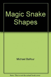 Magic Snake Shapes - Michael Balfour