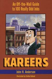 Kareers: An Off-the-Wall Guide to 100 Really Odd Jobs - John H. Anderson