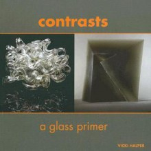 Contrasts: A Glass Primer - Vicki Halper