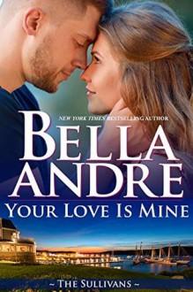 Your Love Is Mine (Maine Sullivans #1) (The Sullivans #19) - Bella Andre