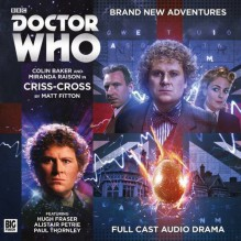 Criss-Cross (Doctor Who Main Range) - Matt Fitton, Colin Baker, Miranda Raison, Tom Webster, Steve Foxton