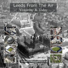 Leeds from the Air: Yesterday and Today - J.D. Smith, Jonathan C.K. Webb