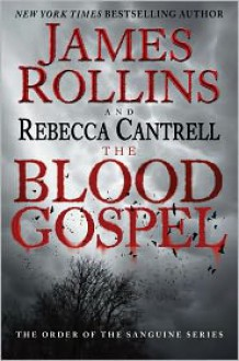 The Blood Gospel: The Order of the Sanguines Series - Rebecca Cantrell, James Rollins