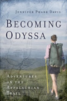 Becoming Odyssa: Adventures on the Appalachian Trail - Jennifer Pharr Davis