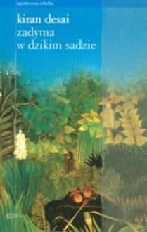 Zadyma w dzikim sadzie - Kiran Desai,Małgorzata Dobrowolska