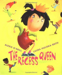 The Recess Queen - Alexis O'Neill,Laura Huliska-Beith